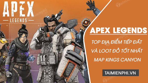 top 5 dia diem loot do tren map kings canyon trong apex legends mua 5