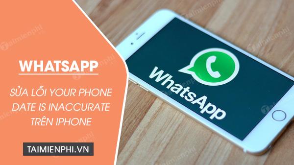 sua loi whatsapp your phone date is inaccurate tren iphone