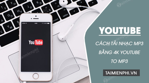cach tai nhac mp3 tu youtube bang 4k youtube to mp3