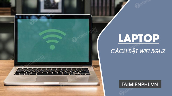 cach bat wifi 5ghz tren laptop