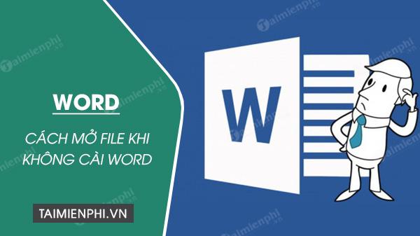 cach mo file word tren may tinh khi khong cai word