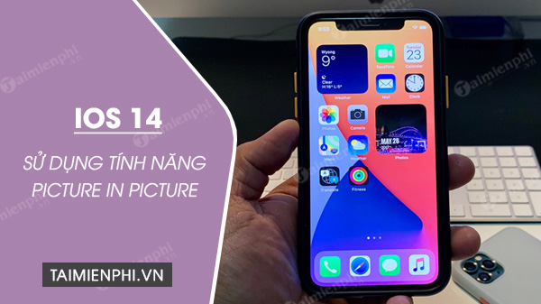 cach su dung tinh nang picture in picture tren ios 14