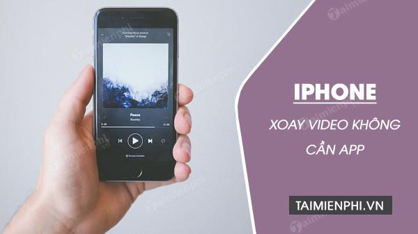 huong dan xoay video tren iphone khong can dung phan mem