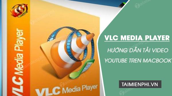 huong dan tai video youtube tren macbook bang vlc media player