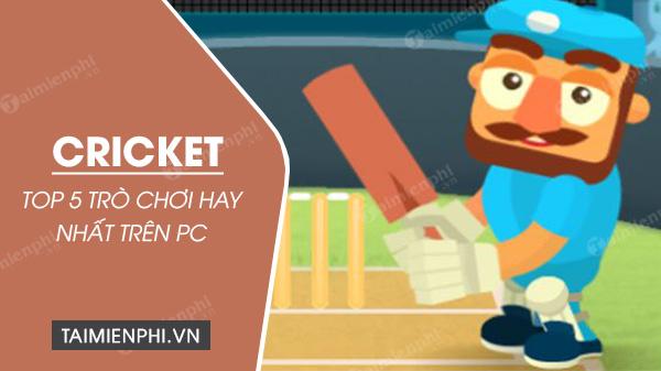 top 5 game cricket tren pc hay nhat