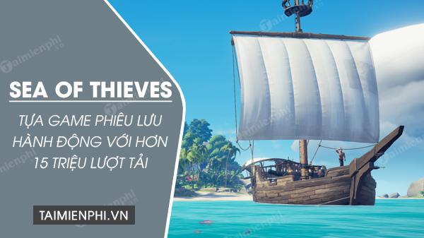 game phieu luu hanh dong hay nhat sea of thieves
