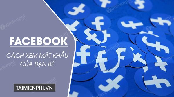 huong dan cach xem mat khau facebook cua ban be