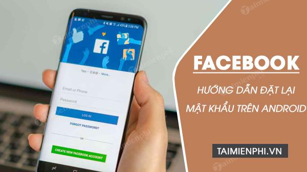 cach dat lai mat khau facebook tren thiet bi android