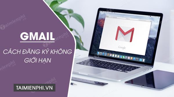 cach dang ky gmail khong gioi han tai khoan
