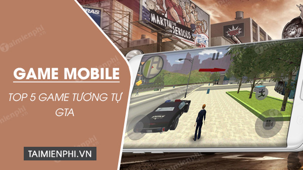 top 5 game mobile giong gta hay nhat
