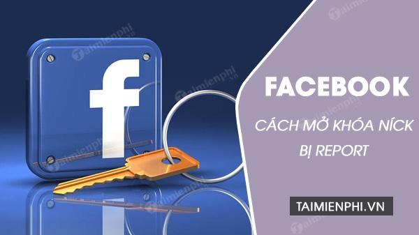 cach mo khoa nick facebook bi report