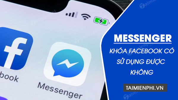 facebook khoa co dung duoc messenger hay khong
