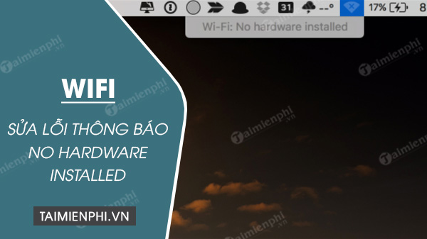 cach sua loi wifi thong bao no hardware installed tren macbook