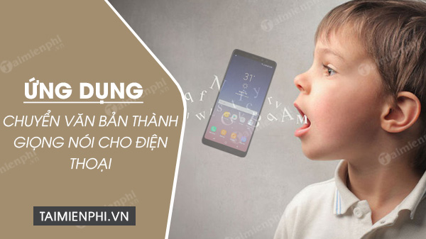 cac ung dung chuyen doi van ban thanh giong noi cho dien thoai