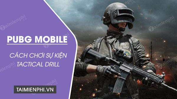 huong dan thma gia va choi su kien tactical drill trong pubg mobile