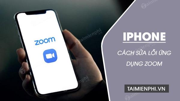 cach khac phuc loi zoom khong hoat dong tren iphone