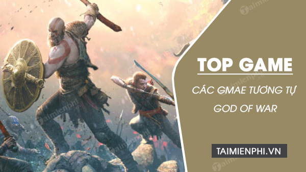 top 5 game giong god of war hay nhat