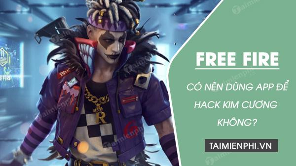co nen dung app de hack kim cuong free fire khong