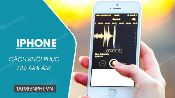 huong dan khoi phuc file ghi am da xoa tren iphone