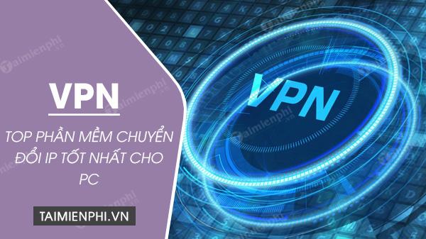 Top Vpn Cho Pc Miễn Phi Nhanh Nhất