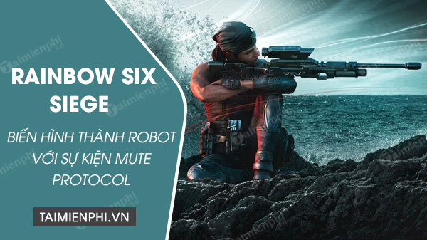 su kien mute protocol bien hinh thanh robot trong rainbow six siege