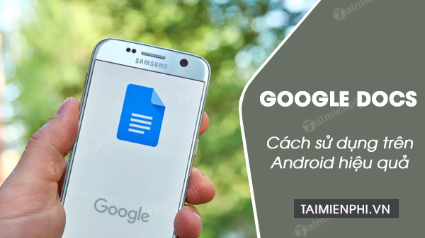 Cach su dung google docs tren android tot nhat
