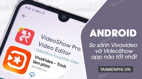 so sanh vivavideo va videoshow dau la phan mem tot cho android