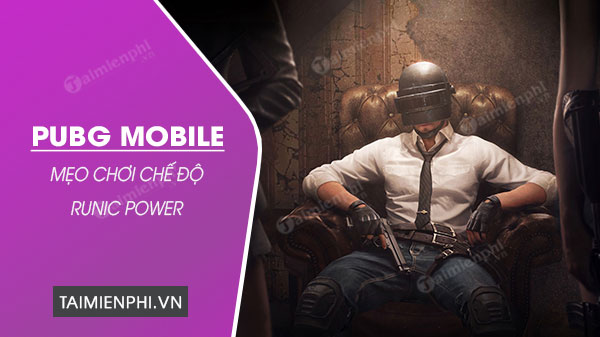cach choi che do runic power trong pubg mobile