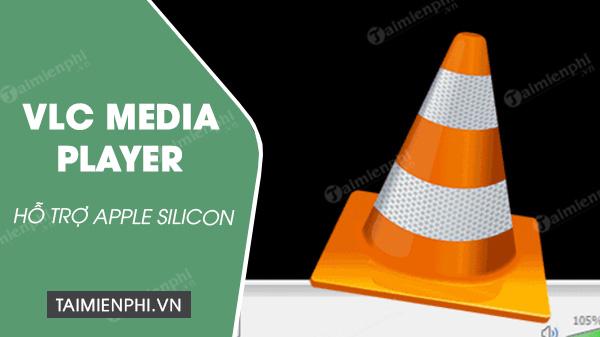 vlc media player ho tro apple silicon