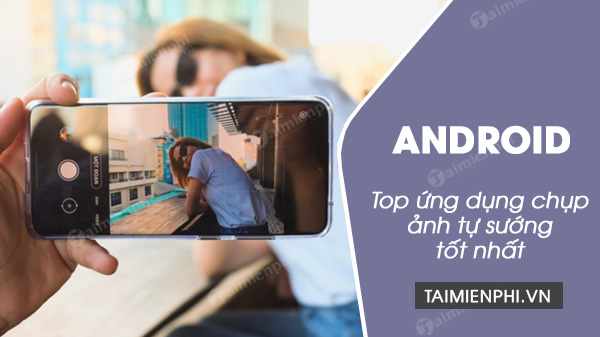 top 10 ung dung chup anh tu suong cho android
