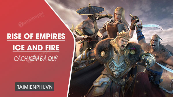 cach kiem kim cuong trong rise of Empires ice and fire