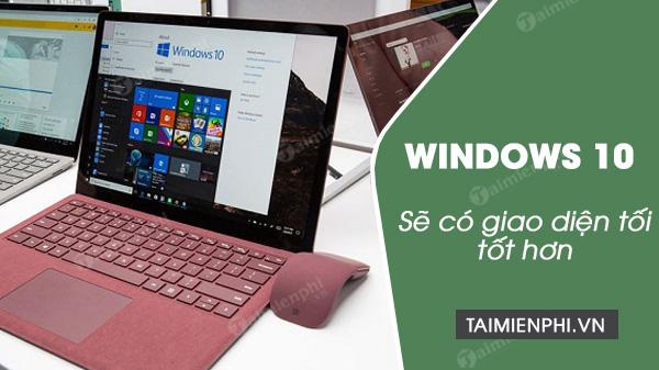 windows 10 va su thay doi ve giao dien drak mode