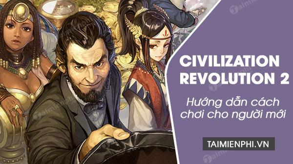 cach choi civilization revolution 2 cho nguoi moi