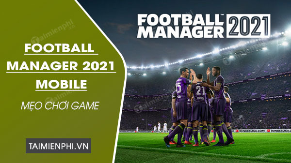 cach choi football manager 2021 mobile cho nguoi moi