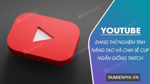 youtube them tinh nang chia se clip ngan giong twitch