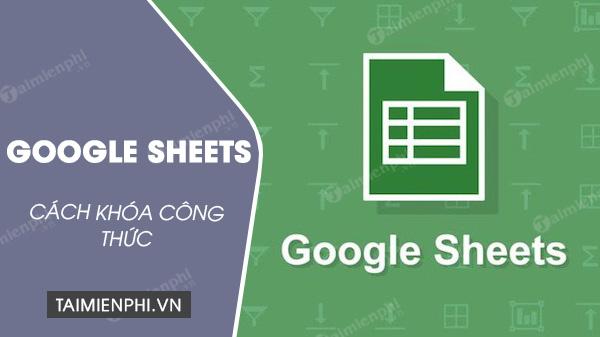 cach khoa cong thuc tren google sheets