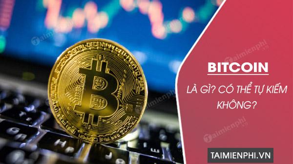 bitcoin la gi cach kiem bitcoin nhu nao