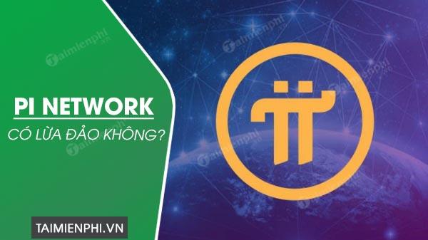 tien ao pi network co lua dao khong