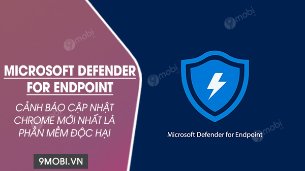 Microsoft defender for endpoint canh bao ban update chrome la doc hai