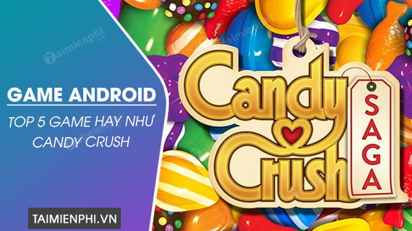 top game giong candy crush cho android
