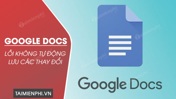 cach khac phuc loi google docs khong tu dong luu cac thay doi