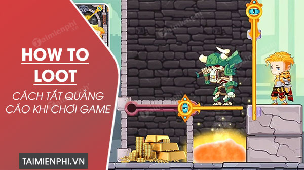 cach chan quang cao trong game how to loot
