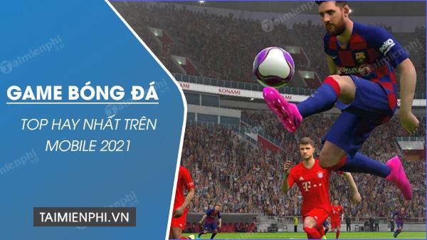 game da bong hay nhat 2021 tren dien thoai