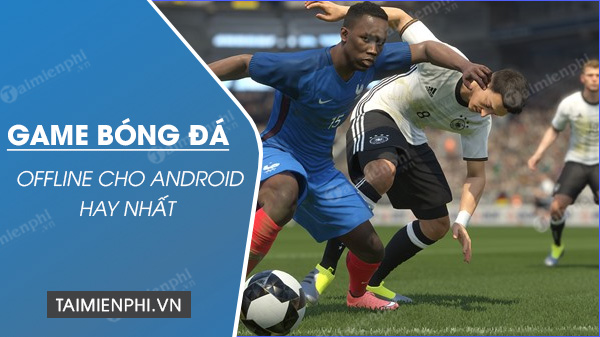 top game da bong offline cho android hay nhat