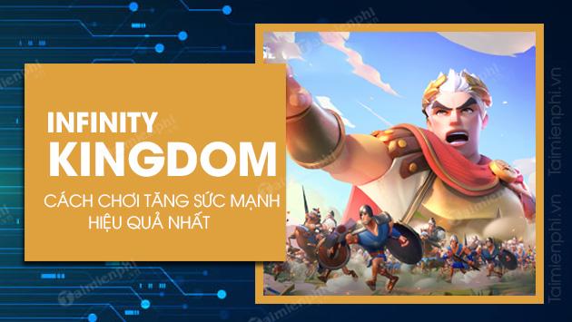 cach choi tang suc mnah hieu qua nhat trong game infinity kingdom