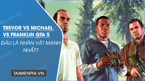 Comparing trevor vs michael vs franklin in gta5 first is the strongest vat
