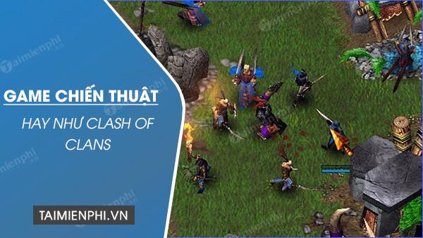 top game chien thuat cho dien thoai hay nhu clash of clans