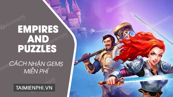 cach nhan gems mien phi trong game empires and puzzles