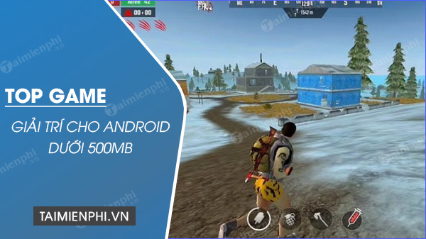 top game giai tri cho dien thoai android duoi 500mb