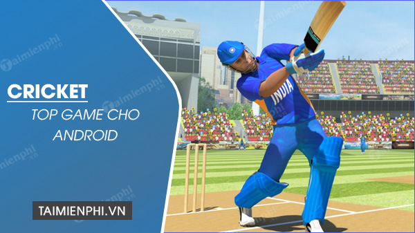 top game cricket cho android hay nhat 2021
